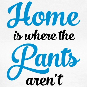 Home Is Where The Pants Aren\'t Tee shirts - T-shirt Femme