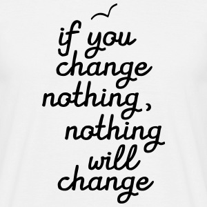 If You Change Nothing, Nothing WIll Change T-Shirts - Männer T-Shirt