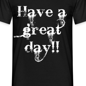 Have a great day T-Shirts - Men's T-Shirt