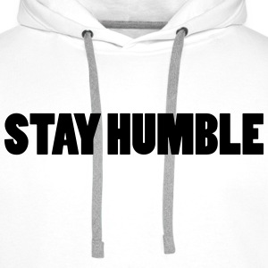 Stay Humble  Hoodies & Sweatshirts - Men's Premium Hoodie