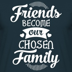 Friends Become Our Chosen Family T-Shirts