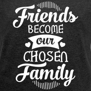 Friends Become Our Chosen Family Tee shirts - T-shirt Femme à manches retroussées