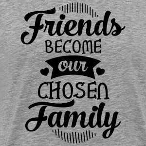 Friends Become Our Chosen Family Tee shirts - T-shirt Premium Homme