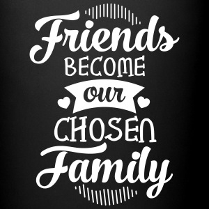 Friends Become Our Chosen Family Tazas y accesorios - Taza de un color