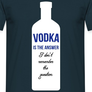 Vodka is the Answer T-Shirts - Männer T-Shirt