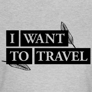 I want to travel T-Shirts - Frauen T-Shirt