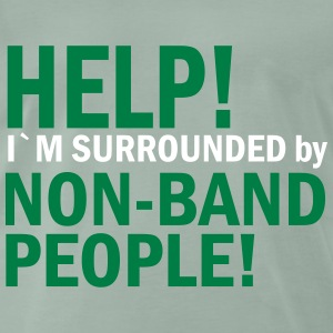 Help I`m surrounded by Non-Band People! T-shirts - Mannen Premium T-shirt