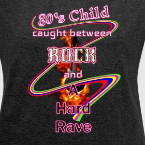 80s child rock and rave decade - Women's T-shirt with rolled up sleeves