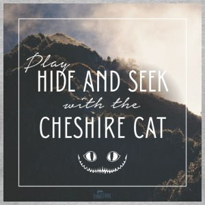 Play hide and seek with the cheshire cat - Frauen T-Shirt