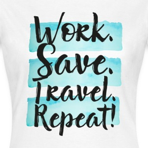 Work Save Travel Repeat! T-Shirts - Frauen T-Shirt