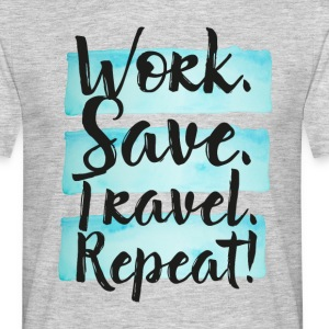 Work Save Travel Repeat! T-Shirts - Männer T-Shirt