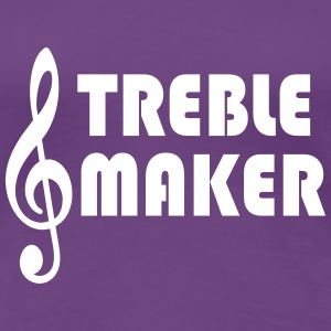Treble maker T-shirts - Vrouwen Premium T-shirt