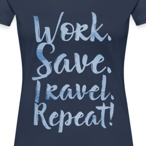 Work. Save. Travel. Repeat! T-Shirts - Frauen Premium T-Shirt