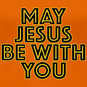 May Jesus Be With You T-Shirts - Frauen Premium T-Shirt
