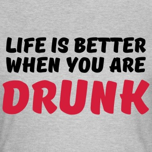 Life is better when you are drunk T-Shirts - Frauen T-Shirt