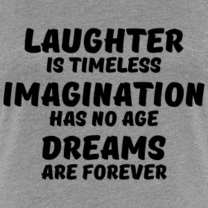 Laughter is timeless T-shirts - Vrouwen Premium T-shirt