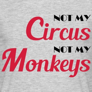 Not my circus, not my monkeys! T-Shirts - Men's T-Shirt