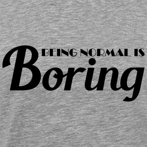 Being normal is boring T-Shirts - Männer Premium T-Shirt