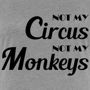 Not my circus, not my monkeys! T-Shirts - Women's Premium T-Shirt