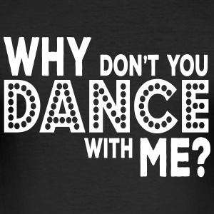 why dont you dance with me Tee shirts - Tee shirt près du corps Homme