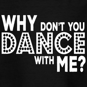 why dont you dance with me Shirts - Teenager T-shirt