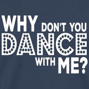 why dont you dance with me Tee shirts - T-shirt Premium Homme