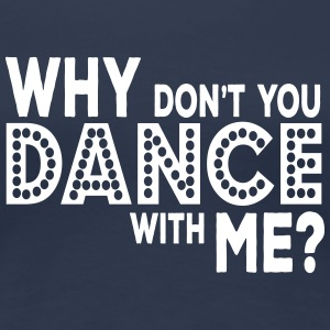 why dont you dance with me T-shirts - Premium-T-shirt dam