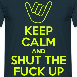 Keep calm and shut the fuck up Tee shirts - T-shirt Homme