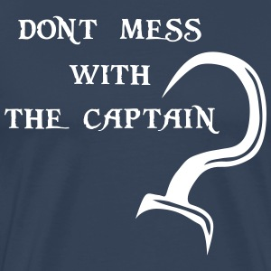 Don't mess with the Captain - T-shirt Premium Homme