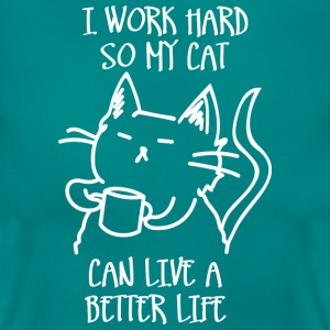 I work hard so my cat can live a better life T-Shirts - Women's T-Shirt