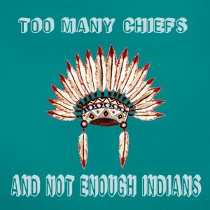 Too many chiefs  T-Shirts - Frauen T-Shirt