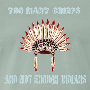 Too many chiefs  T-shirts - Mannen Premium T-shirt