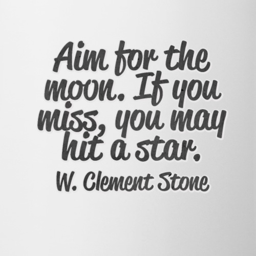 Aim for the moon. If you miss, you may hit a star..png