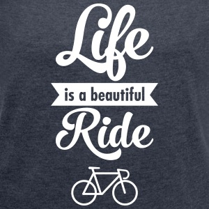 Life Is A Beautiful Ride T-shirts - T-shirt med upprullade ärmar dam