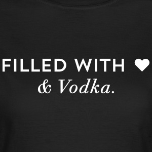 Filled with Love & Vodka - Frauen T-Shirt
