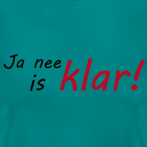 Ja nee, is klar! - Frauen T-Shirt