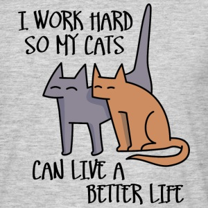 I work hard so my cats can live a better life T-Shirts - Men's T-Shirt
