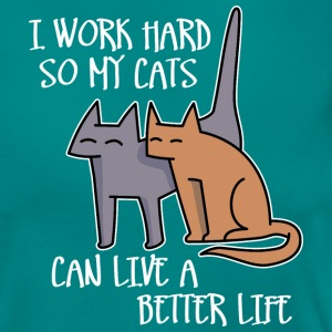 I work hard so my cats can live a better life T-Shirts - Women's T-Shirt