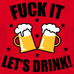 Fuck it let's drink 3c Beer JGA Mass Bier T-Shirt - Männer T-Shirt
