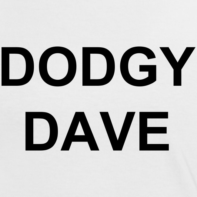 DODGY DAVE T FOR BABES