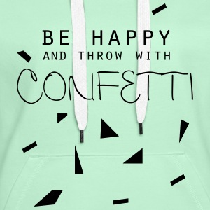 be happy and throw with confetti - Frauen Premium Hoodie