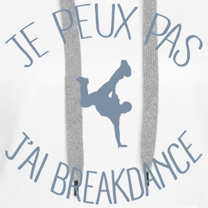 Je peux.. j'ai Breakdance Sweat-shirts - Sweat-shirt à capuche Premium pour femmes