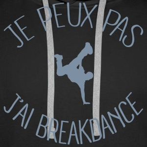 Je peux.. j'ai Breakdance Sweat-shirts - Sweat-shirt à capuche Premium pour hommes