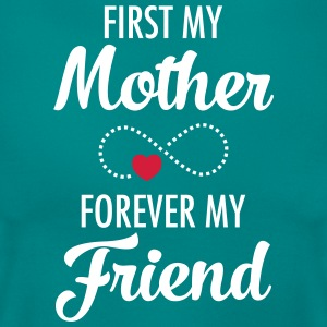 First My Mother - Forever My Friend T-shirts - Vrouwen T-shirt