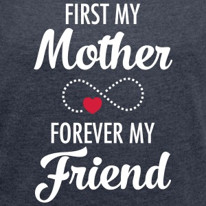 First My Mother - Forever My Friend T-skjorter - T-skjorte med rulleermer for kvinner
