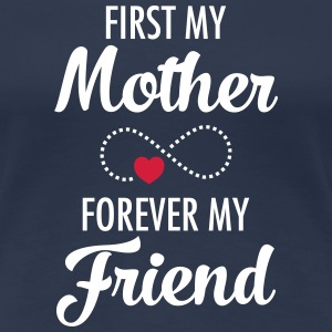 First My Mother - Forever My Friend T-shirts - Premium-T-shirt dam