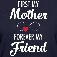 First My Mother - Forever My Friend T-Shirts