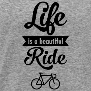 Life Is A Beautiful Ride T-Shirts - Men's Premium T-Shirt