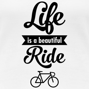 Life Is A Beautiful Ride Camisetas - Camiseta premium mujer