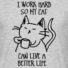I work hard so my cat can live a better life t-shi
